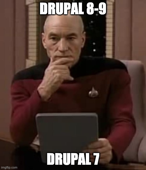 "Star Trek Next Generation Captain Picard, thinking at his desk, holding what looks like a tablet computer that says ""Drupal 7"" over it, and ""Drupal 8-9"" is floating above his head"